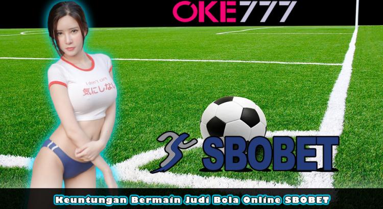 Keuntungan Bermain Judi Bola Online SBOBET