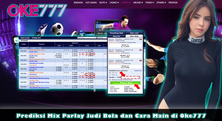 Prediksi Mix Parlay Judi Bola dan Cara Main di Oke777